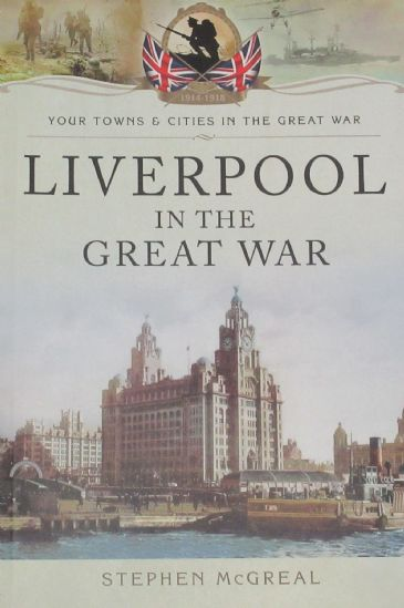 Liverpool in the Great War, by Stephen McGreal